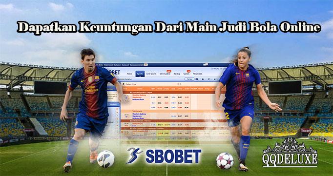 Dapatkan Keuntungan Dari Main Judi Bola Online