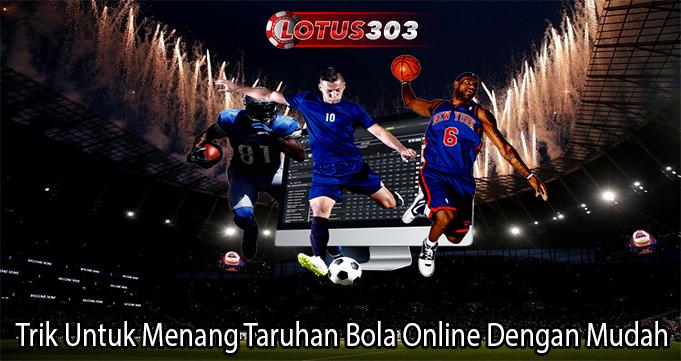 Trik Untuk Menang Taruhan Bola Online Dengan Mudah