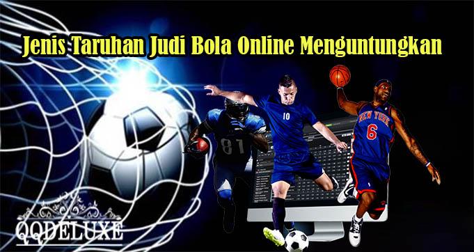 Jenis Taruhan Judi Bola Online Menguntungkan