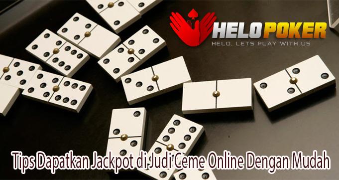 Tips Dapatkan Jackpot di Judi Ceme Online Dengan Mudah